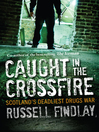 Caught in the Crossfire (eBook): Scotland&#39;s Deadliest Drugs War